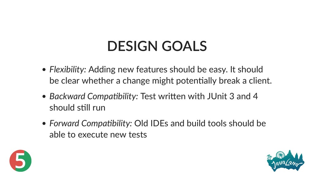 5 DESIGN GOALS Flexibility: Adding new features...