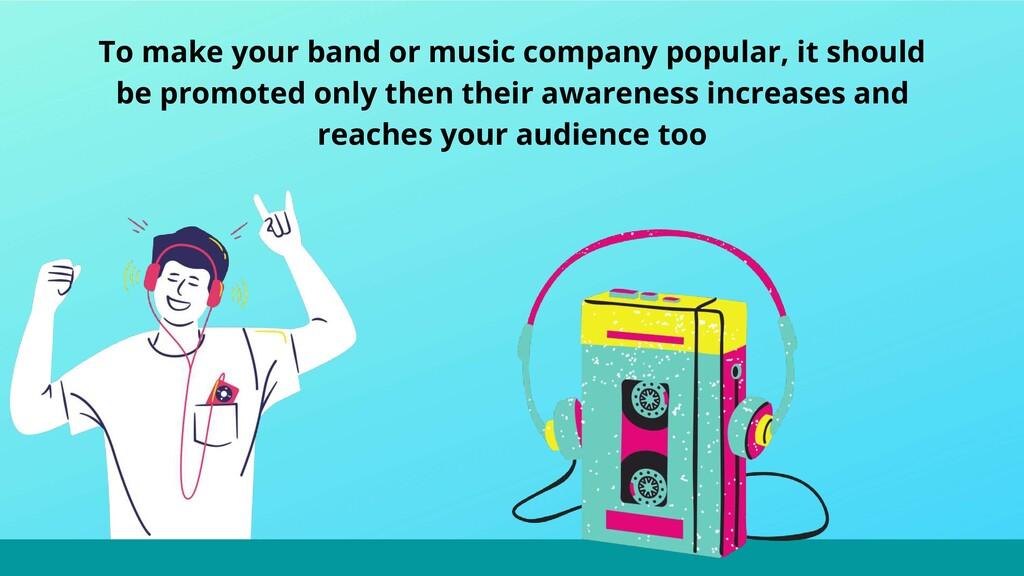 To make your band or music company popular, it ...