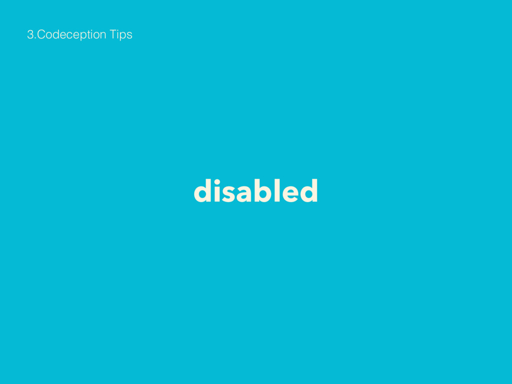 disabled 3.Codeception Tips