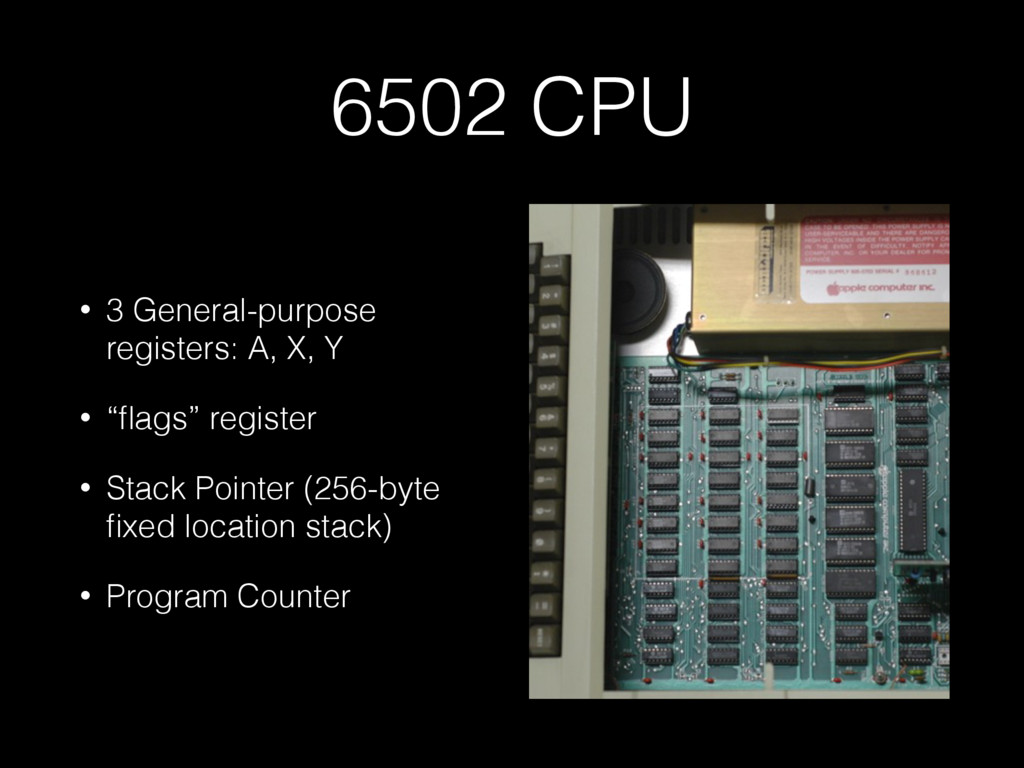 6502 CPU • 3 General-purpose registers: A, X, Y...