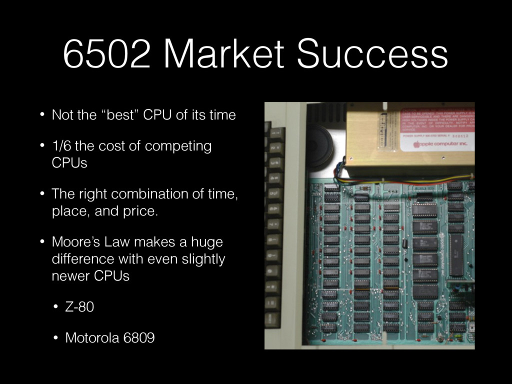 "6502 Market Success • Not the ""best"" CPU of its..."