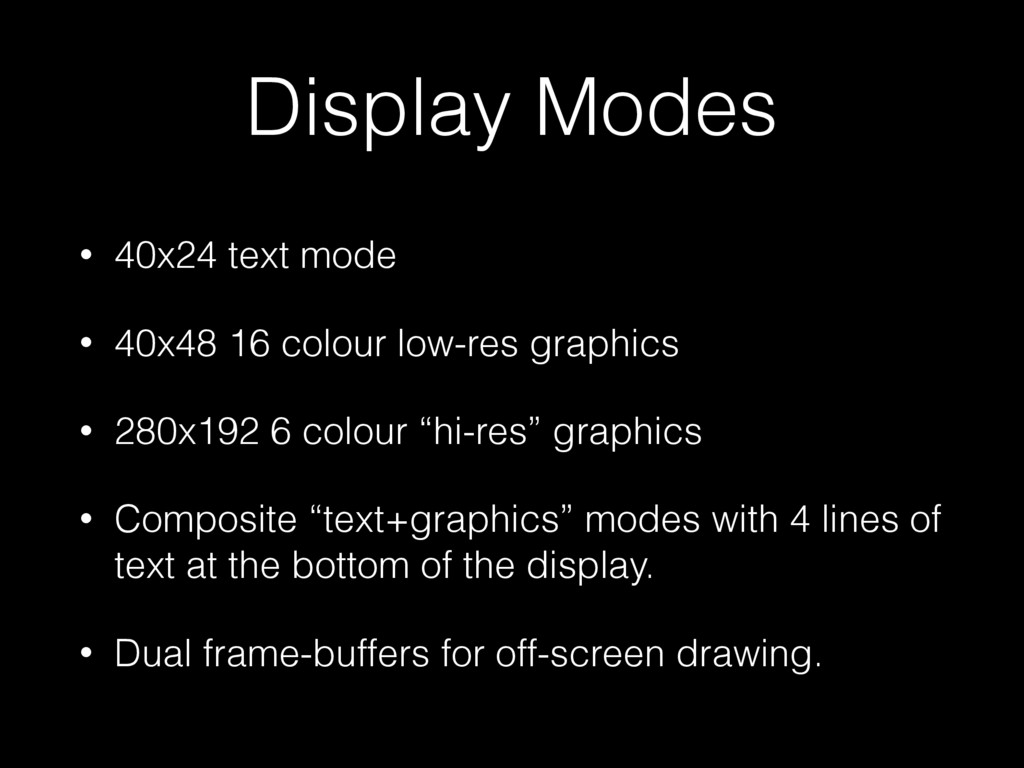 Display Modes • 40x24 text mode • 40x48 16 colo...