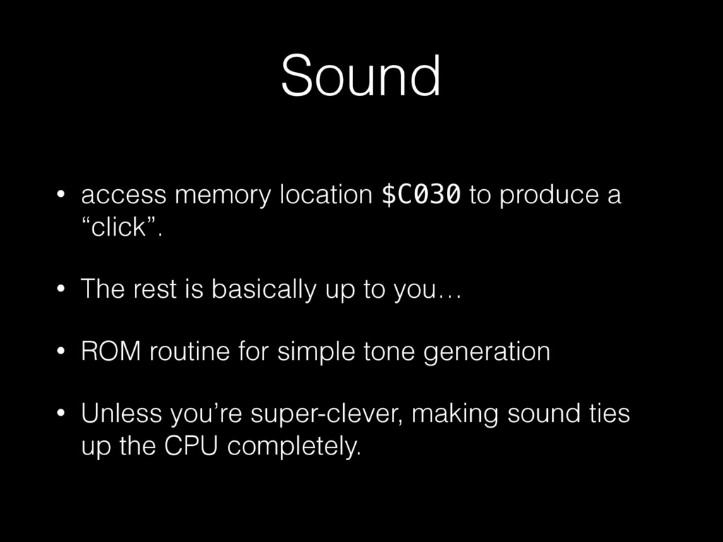 Sound • access memory location $C030 to produce...