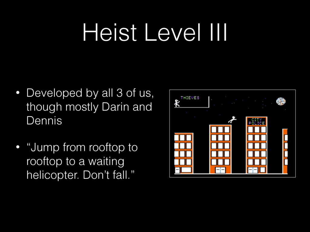 Heist Level III • Developed by all 3 of us, tho...