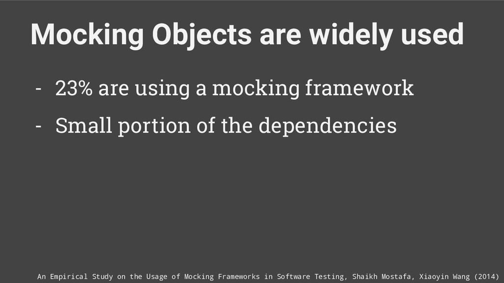 Mocking Objects are widely used An Empirical St...