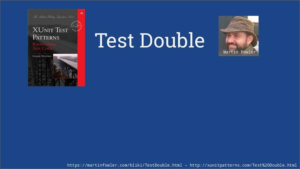 Test Double https://martinfowler.com/bliki/Test...