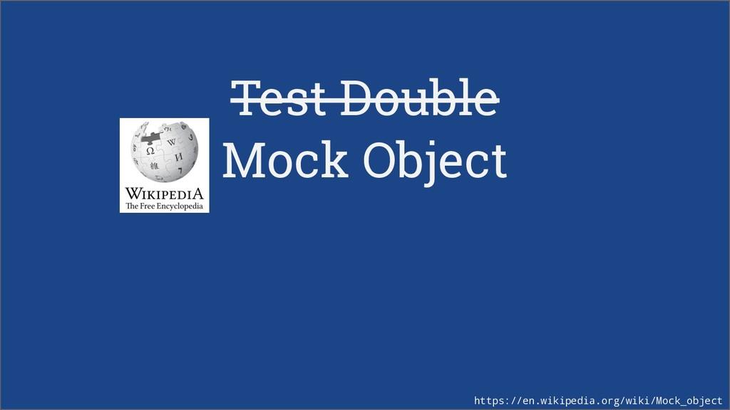 Test Double Mock Object https://en.wikipedia.or...