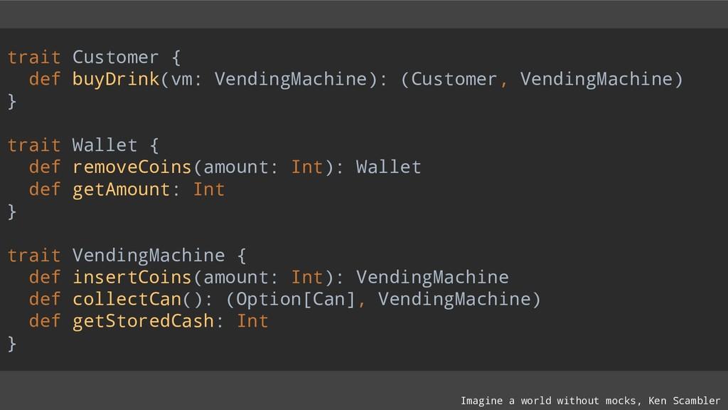 trait Customer { def buyDrink(vm: VendingMachin...