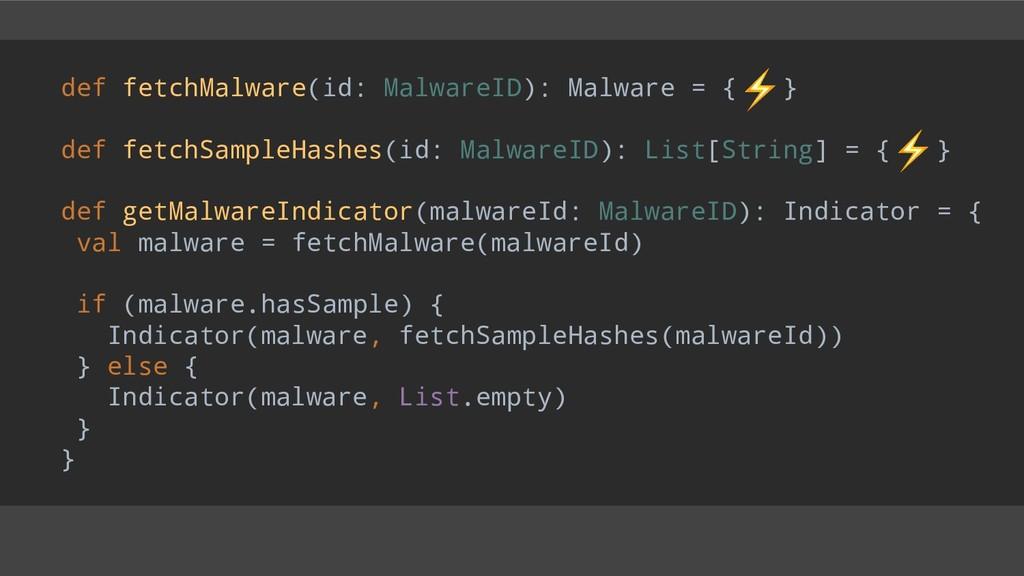 def fetchMalware(id: MalwareID): Malware = { } ...