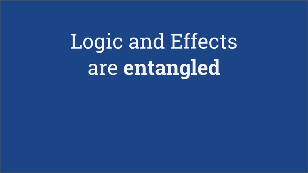 Logic and Effects are entangled
