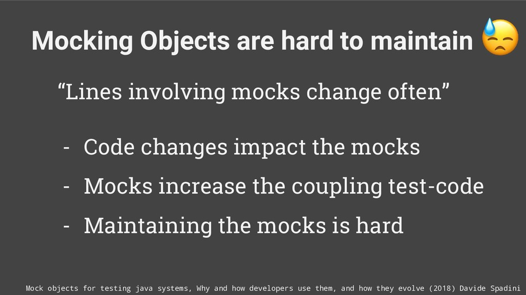 Mocking Objects are hard to maintain Mock objec...