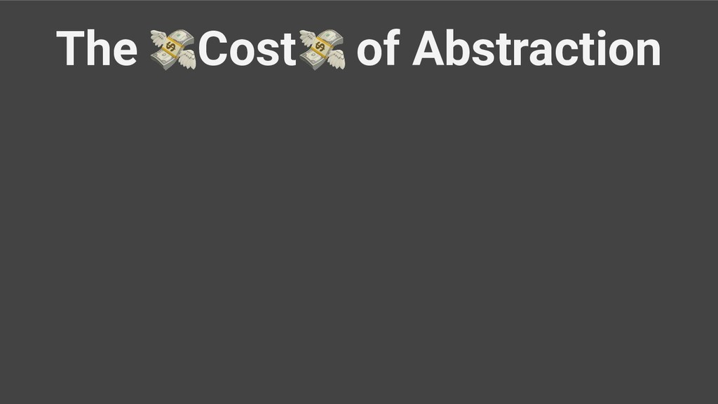 The Cost of Abstraction