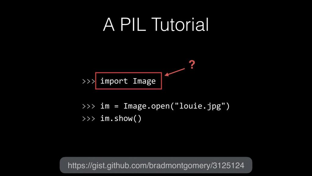 A PIL Tutorial >>> import Image >>> im = Image....