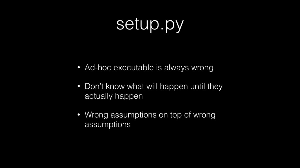 setup.py • Ad-hoc executable is always wrong • ...