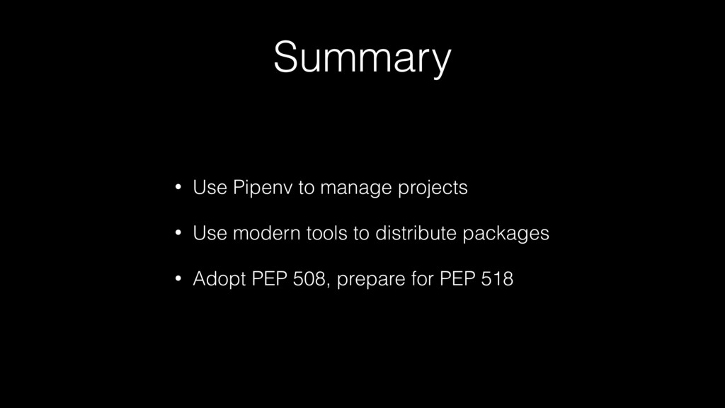 Summary • Use Pipenv to manage projects • Use m...