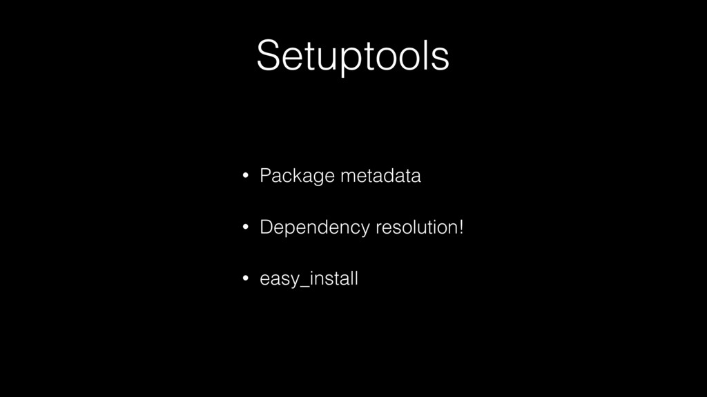 Setuptools • Package metadata • Dependency reso...