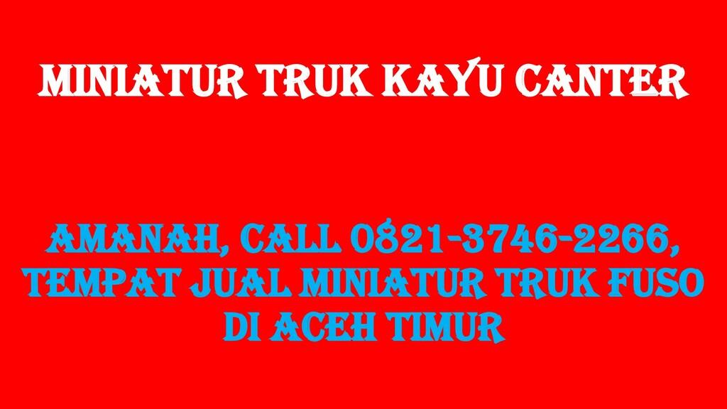 Miniatur Truk Kayu Canter AMANAH, Call 0821-374...