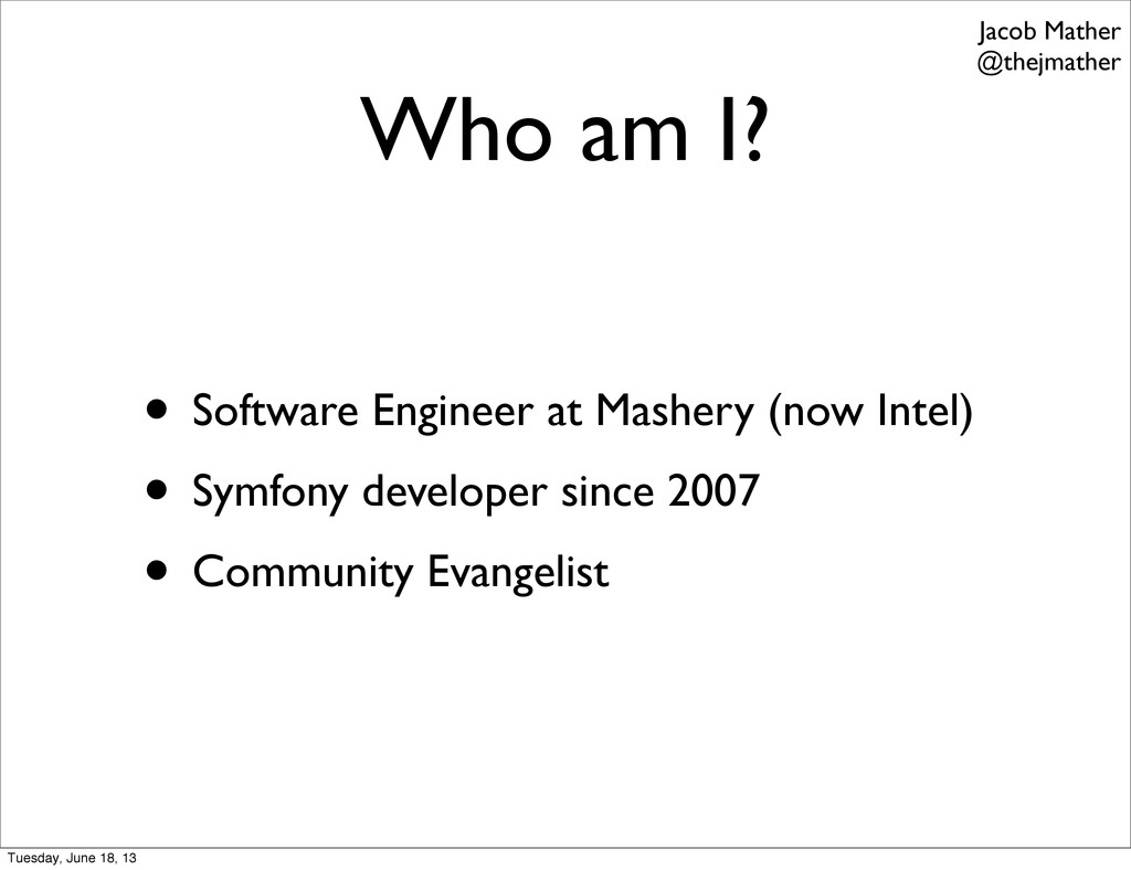 Who am I? • Software Engineer at Mashery (now I...