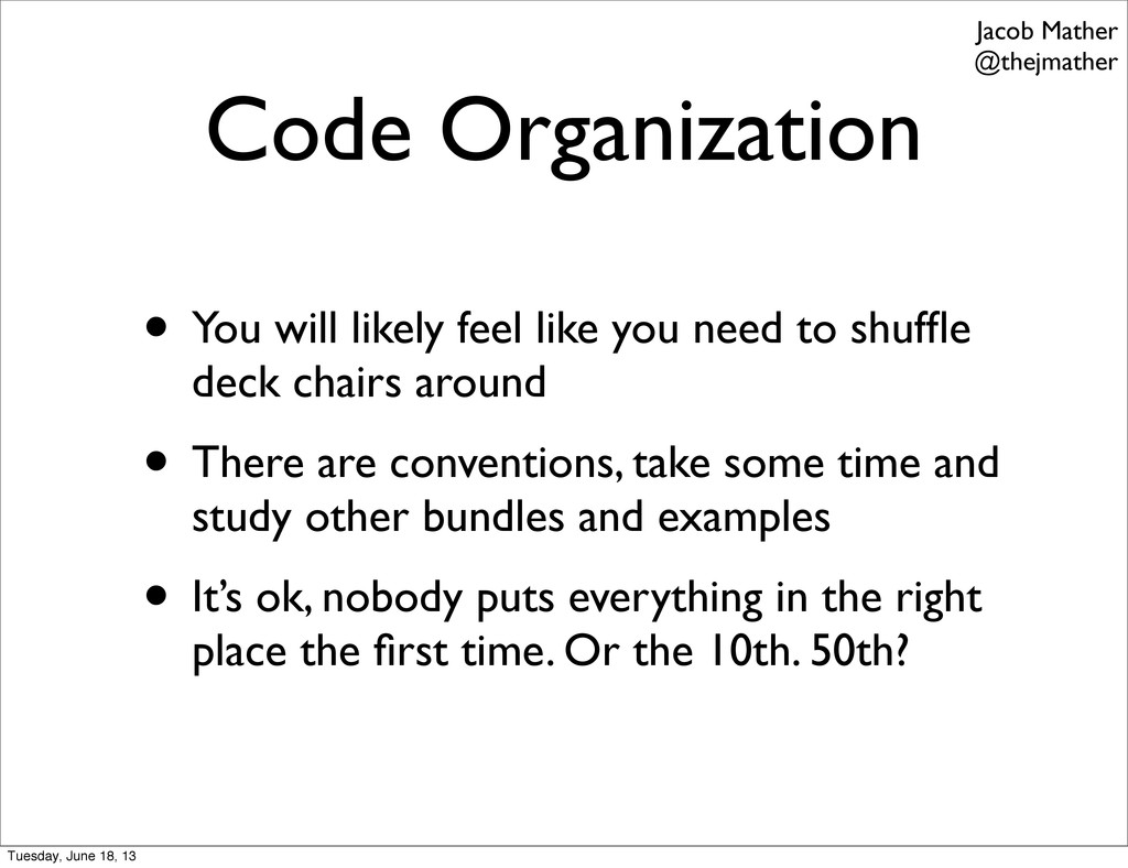Code Organization • You will likely feel like y...