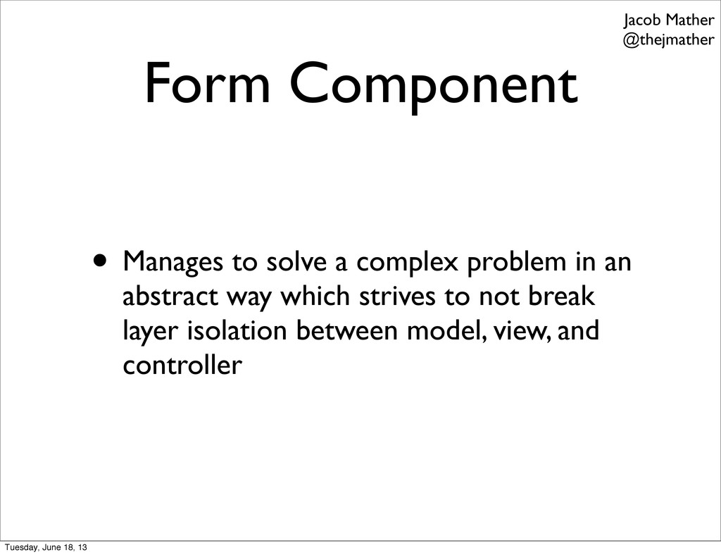 Form Component • Manages to solve a complex pro...