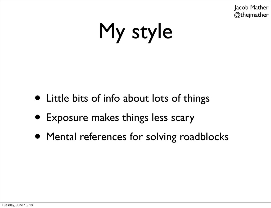 My style • Little bits of info about lots of th...