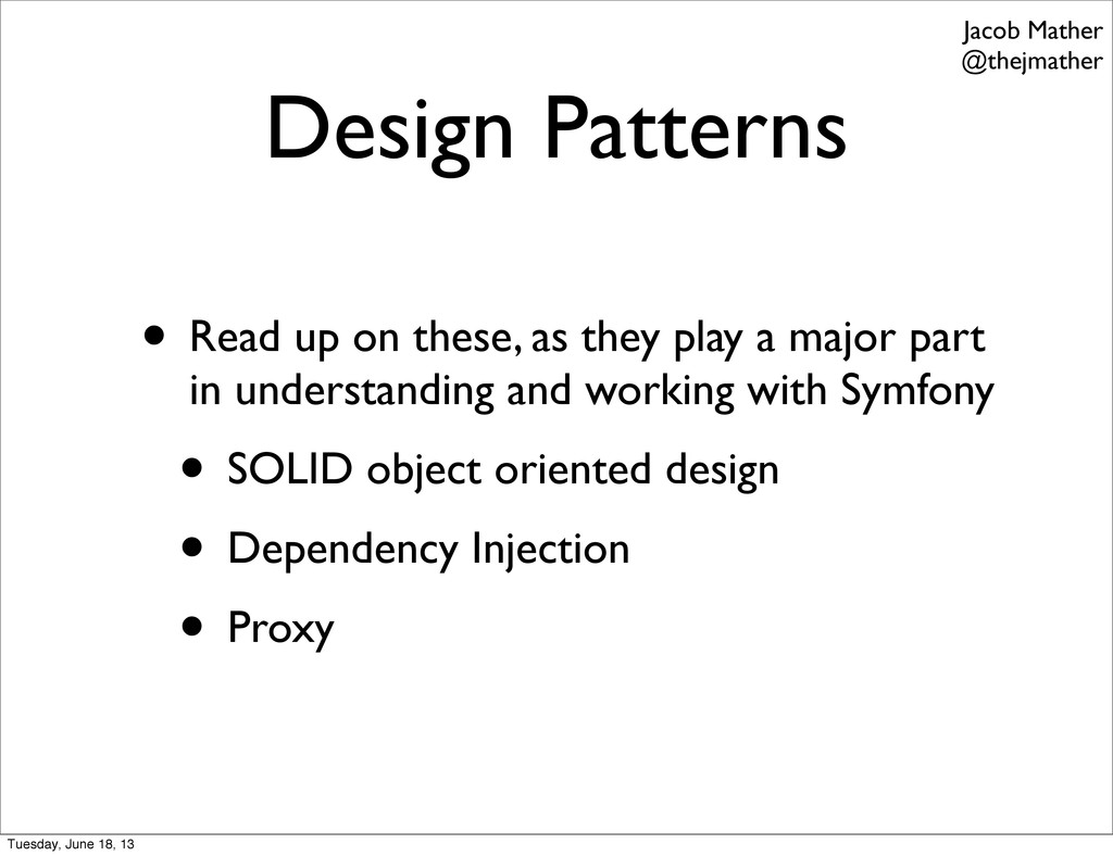 Design Patterns • Read up on these, as they pla...
