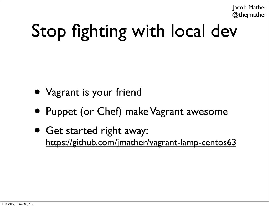 Stop fighting with local dev • Vagrant is your f...
