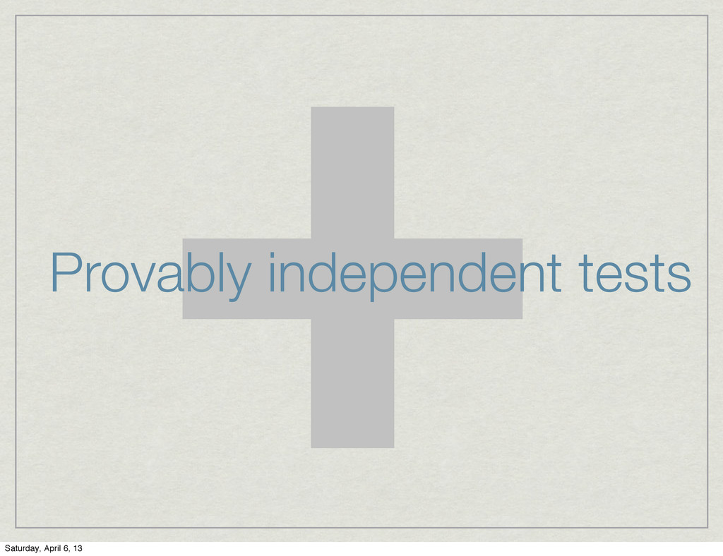 + Provably independent tests Saturday, April 6,...