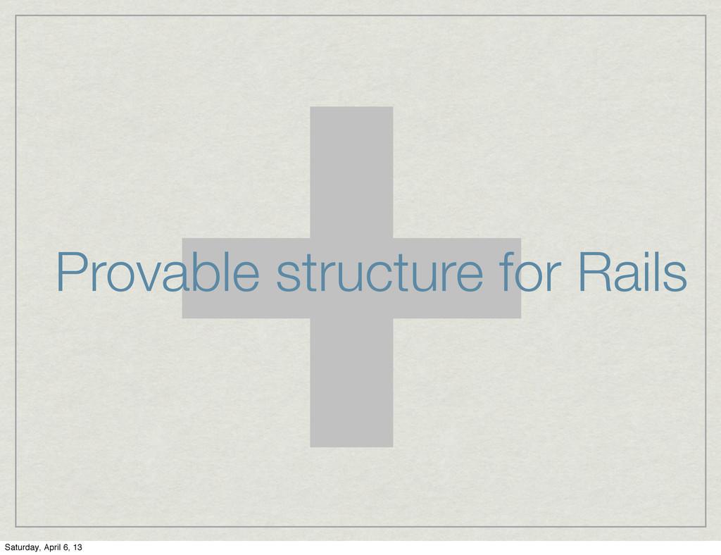 + Provable structure for Rails Saturday, April ...