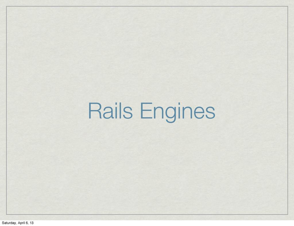 Rails Engines Saturday, April 6, 13