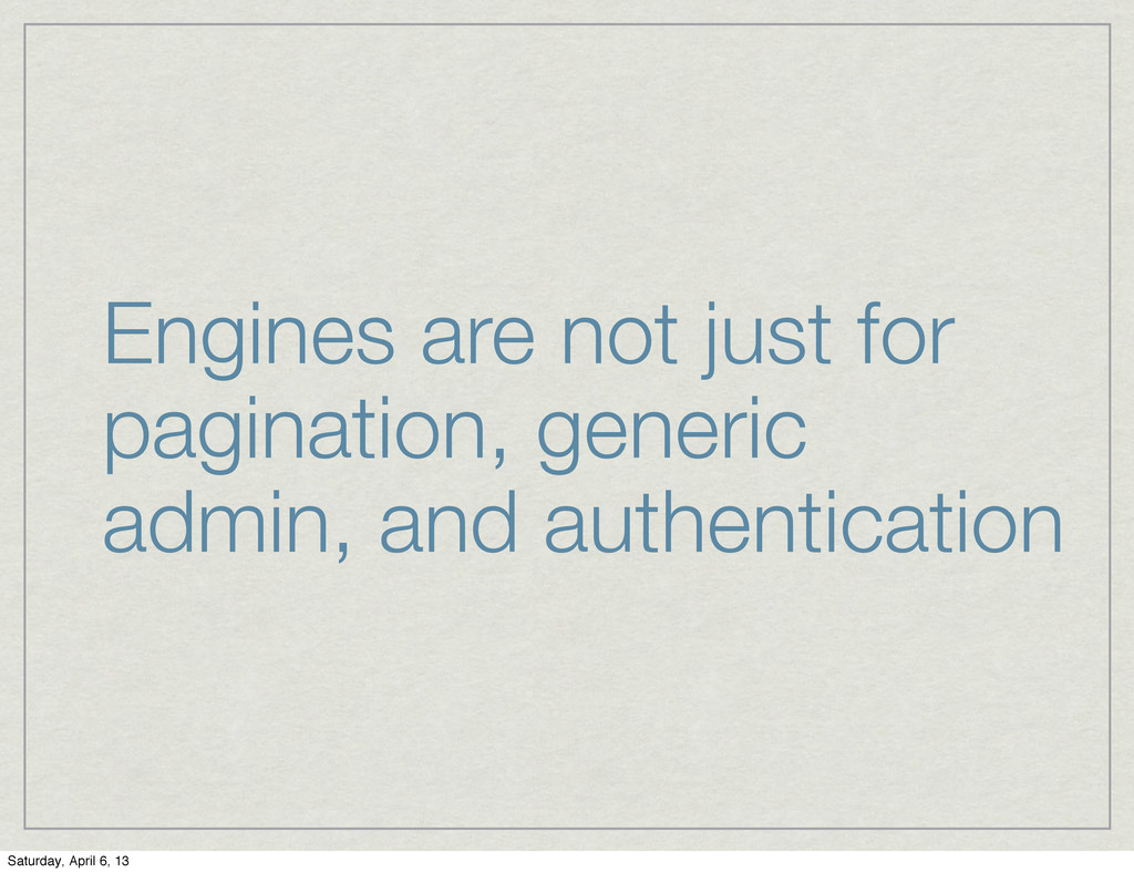 Engines are not just for pagination, generic ad...