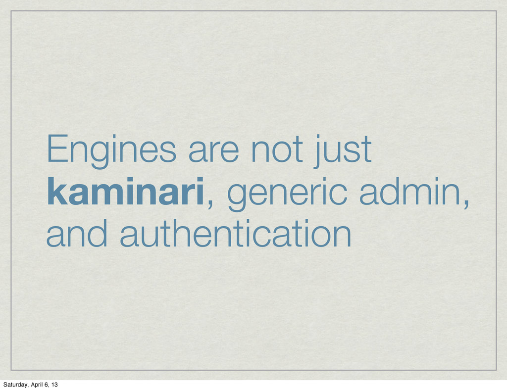 Engines are not just kaminari, generic admin, a...