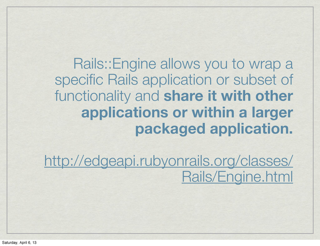 Rails::Engine allows you to wrap a specific Rail...