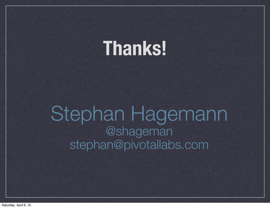Thanks! Stephan Hagemann @shageman stephan@pivo...
