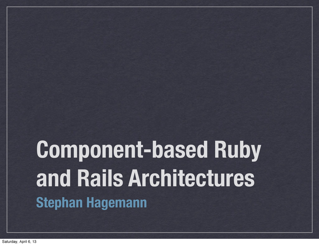 Component-based Ruby and Rails Architectures St...