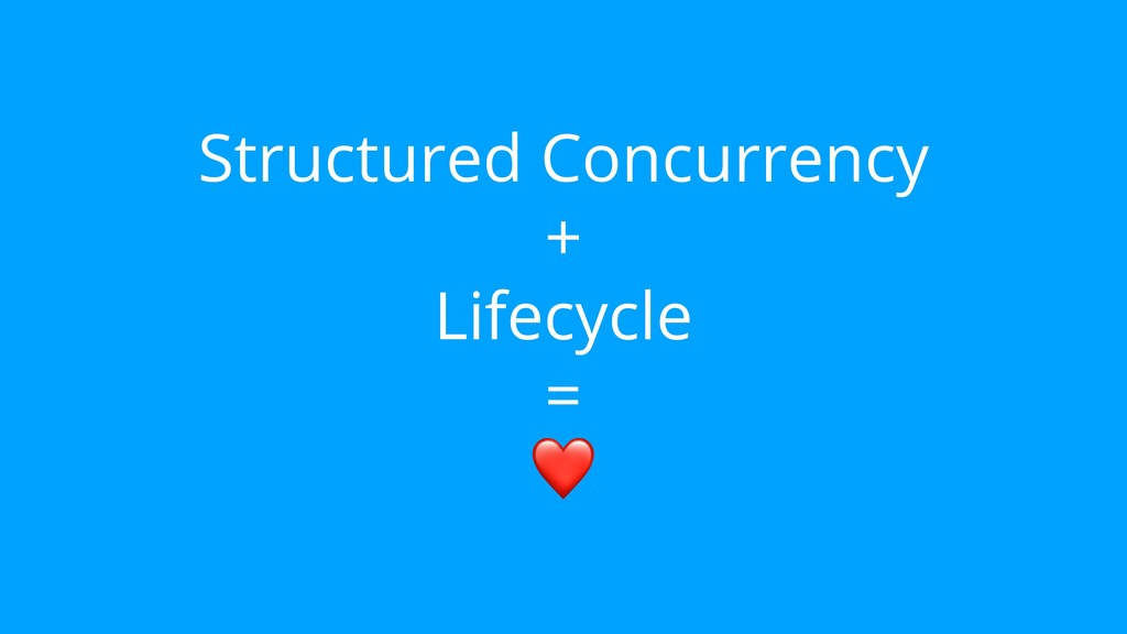 Structured Concurrency + Lifecycle = ❤