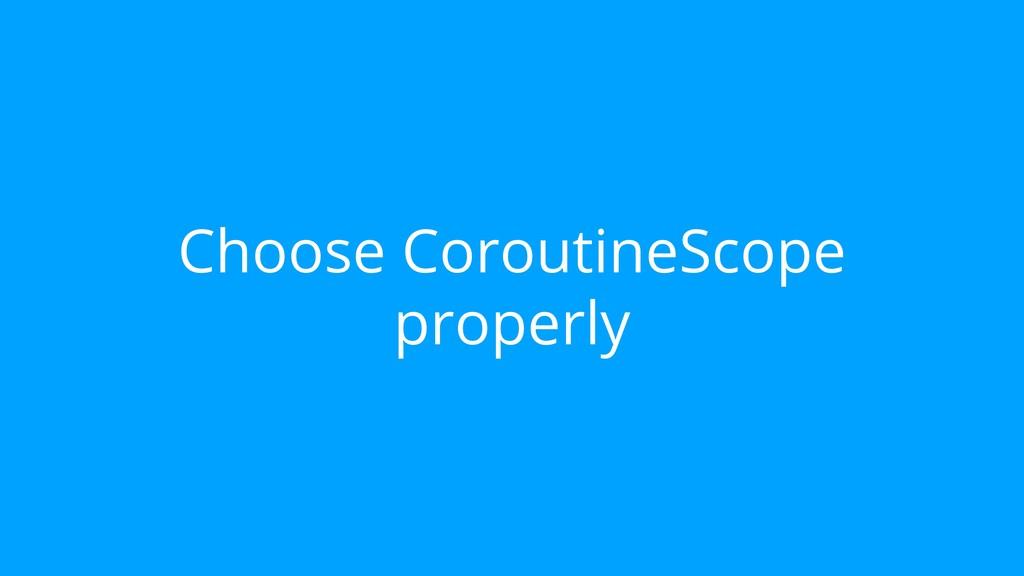 Choose CoroutineScope properly