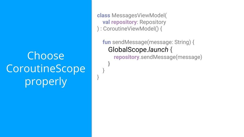 Choose CoroutineScope properly GlobalScope.laun...