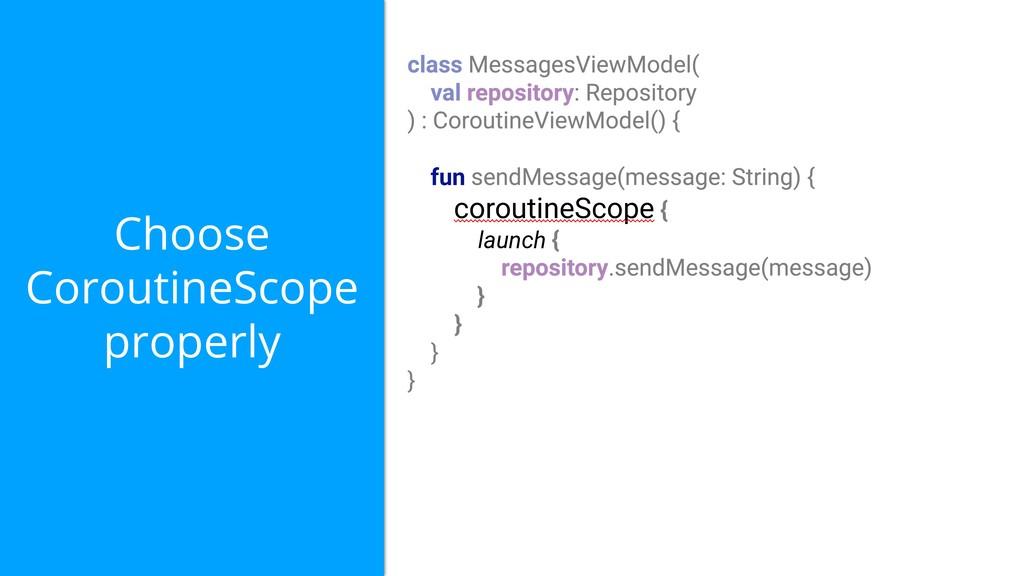 Choose CoroutineScope properly fun coroutineSco...