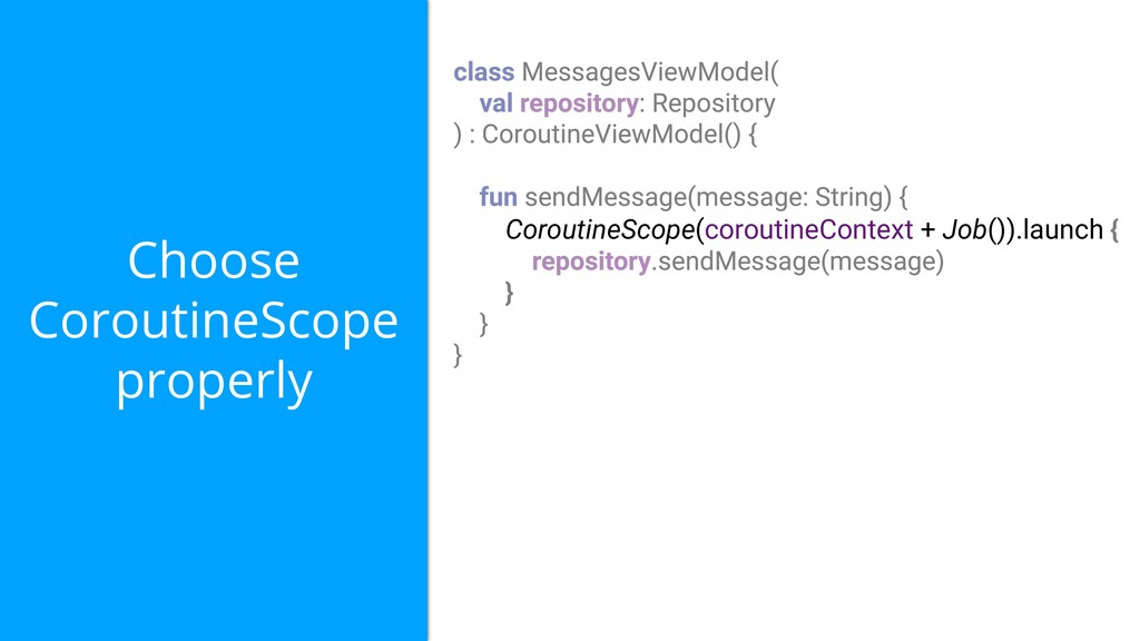 Choose CoroutineScope properly CoroutineScope(c...