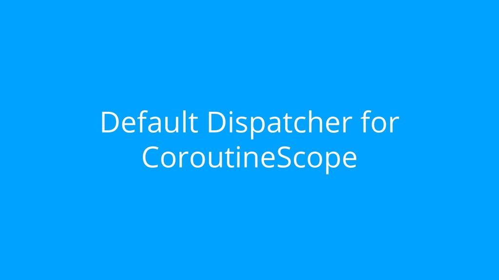 Default Dispatcher for CoroutineScope