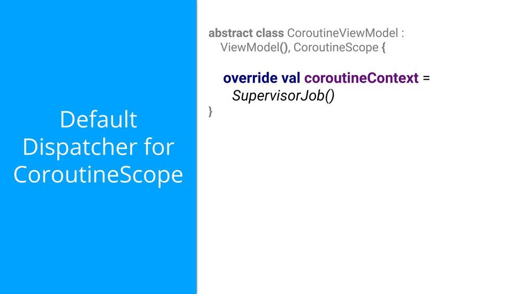 Default Dispatcher for CoroutineScope override ...