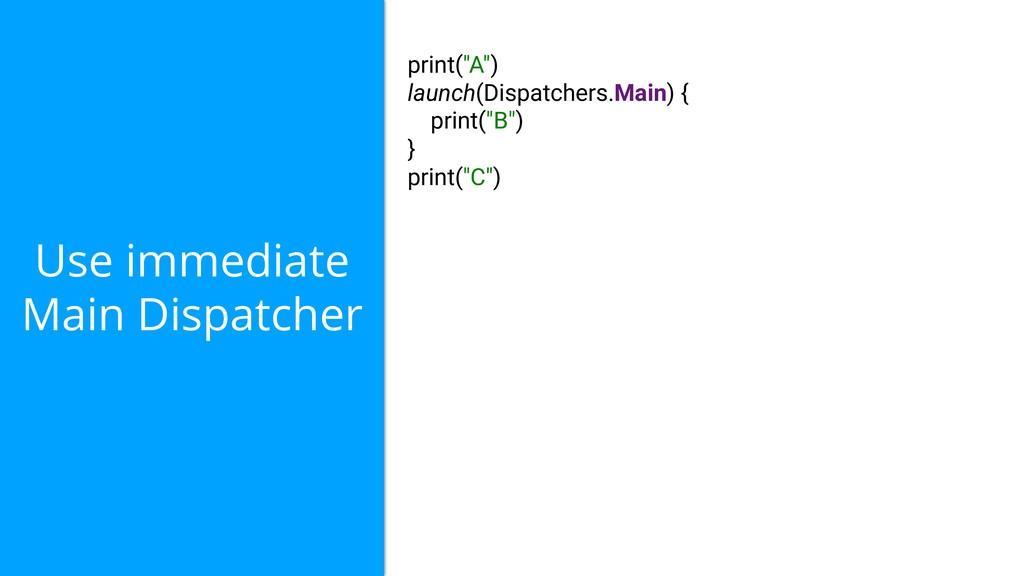"Use immediate Main Dispatcher print(""A"") launch..."