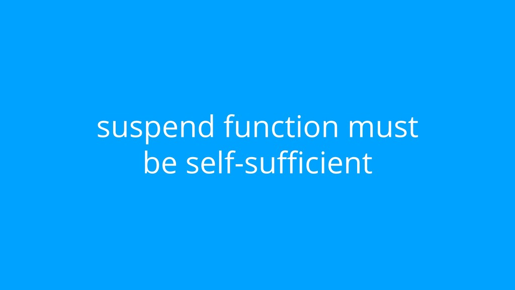 suspend function must be self-sufficient