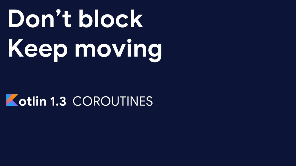 Don't block Keep moving otlin 1.3 COROUTINES