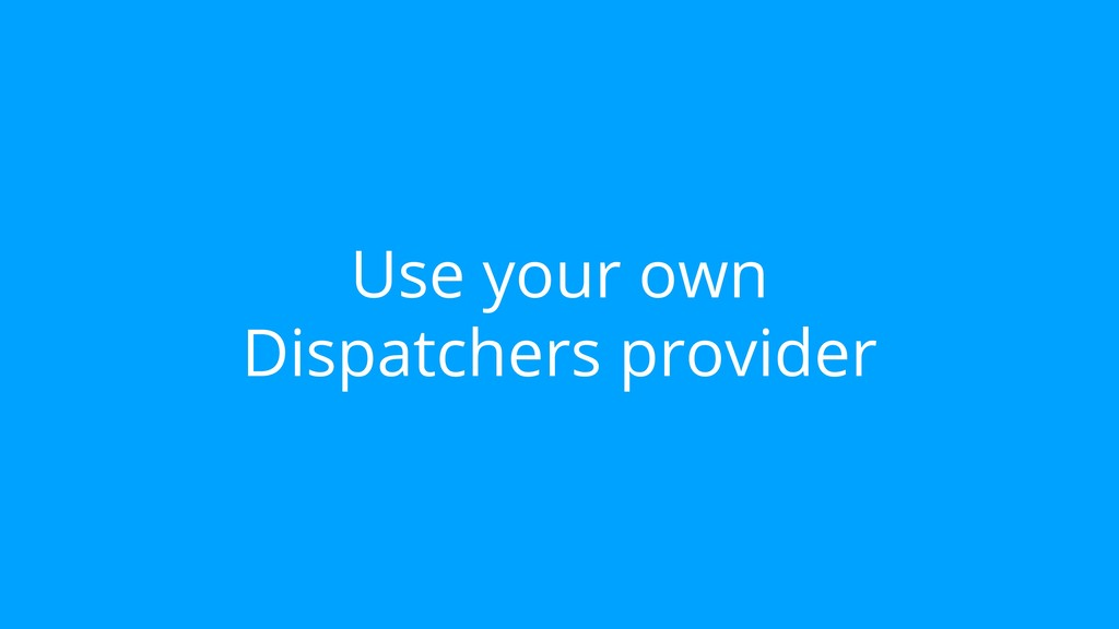 Use your own Dispatchers provider