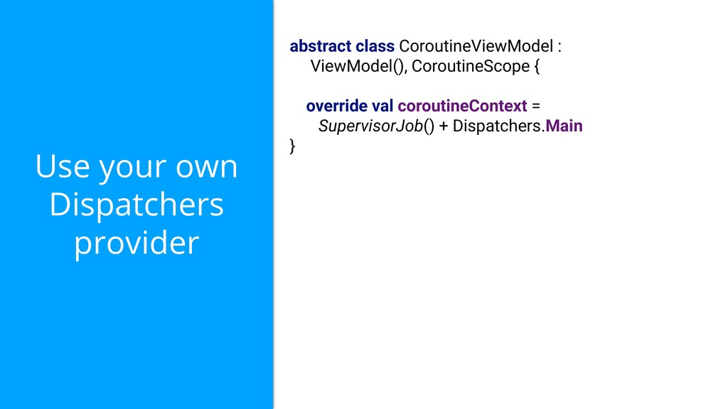 Use your own Dispatchers provider abstract clas...