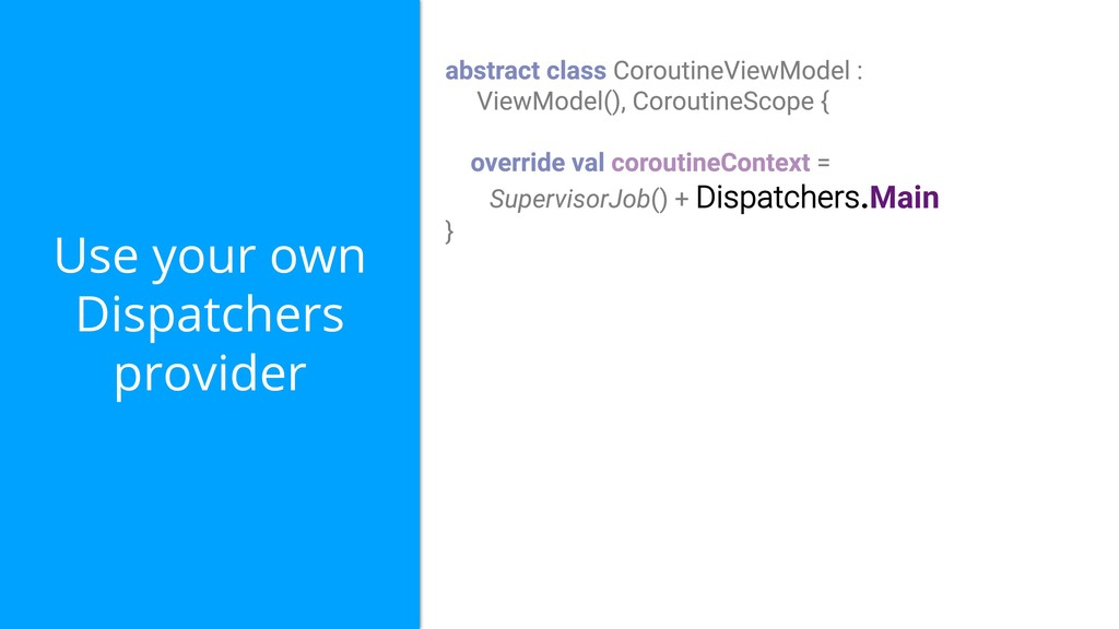 Use your own Dispatchers provider Dispatchers.M...