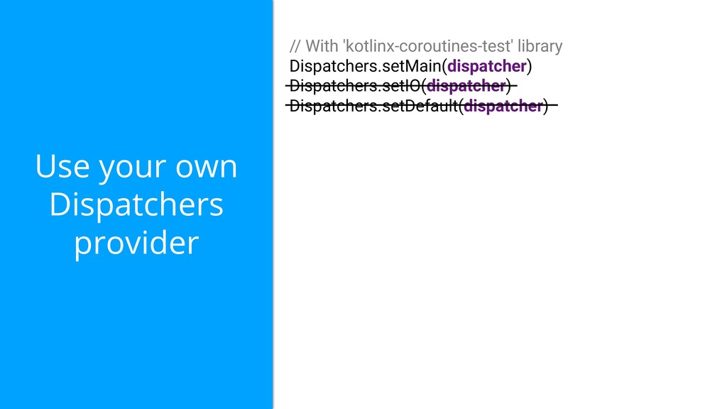 Use your own Dispatchers provider // With 'kotl...