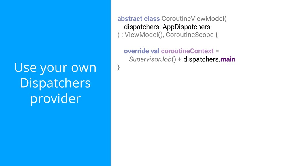 Use your own Dispatchers provider dispatchers: ...